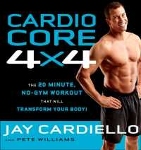 Cardio Core 4 X 4 : The 20 Minute, No-Gym Workout That Will Transform Your Body!