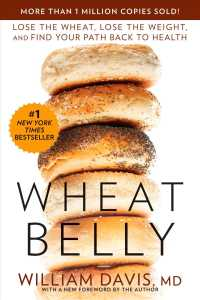 Wheat Belly : Lose the Wheat, Lose the Weight, and Find Your Path Back to Health (Reprint)