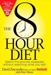 The 8 Hour Diet : Watch the Pounds Disappear without Watching What You Eat!