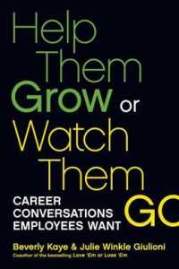 Help Them Grow or Watch Them Go : Career Conversations Employees Want