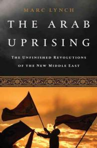 The Arab Uprising : The Unfinished Revolutions of the New Middle East