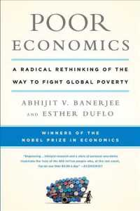 Poor Economics : A Radical Rethinking of the Way to Fight Global Poverty (Reprint)