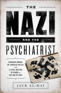 The Nazi and the Psychiatrist : Hermann Goring, Dr. Douglas M. Kelley, and a Fatal Meeting of Minds at the End of WWII