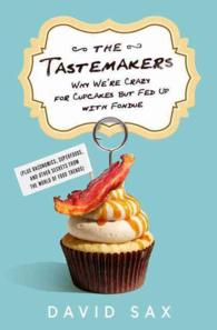 The Tastemakers : Why We're Crazy for Cupcakes but Fed Up with Fondue (Pluse Baconomics, Superfoods, and other Secrets from the World of Food Trends