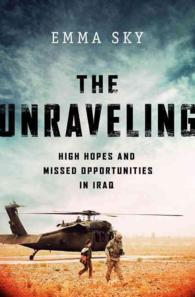 The Unraveling : High Hopes and Missed Opportunities in Iraq