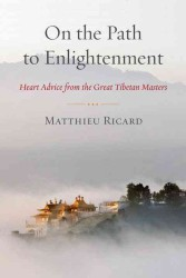 On the Path to Enlightenment : Heart Advice from the Great Tibetan Masters