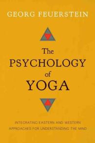 The Psychology of Yoga : Integrating Eastern and Western Approaches for Understanding the Mind