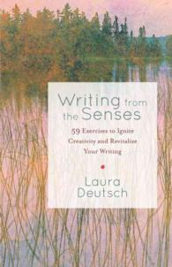 Writing from the Senses : 59 Exercises to Ignite Creativity and Revitalize Your Writing
