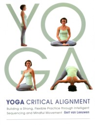 Yoga: Critical Alignment : Building a Strong, Flexible Practice through Intelligent Sequencing and Mindful Movement