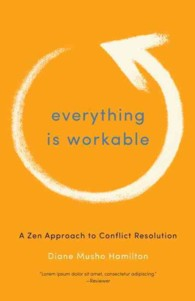 Everything is workable : A Zen Approach to Conflict Resolution