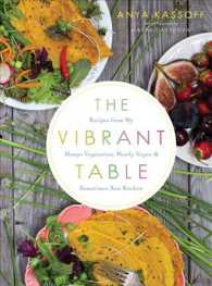 The Vibrant Table : Recipes from My Always Vegetarian, Mostly Vegan, and Sometimes Raw Kitchen