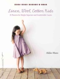 Linen, Wool, Cotton Kids : 21 Patterns for Simple Separates and Comfortable Layers (Make Good: Crafts + Life)
