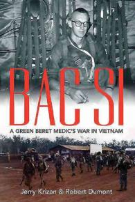 Bac Si : A Green Beret Medic's War in Vietnam