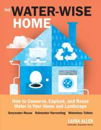 The Water-Wise Home : How to Conserve, Capture, and Reuse Water in Your Home and Landscape