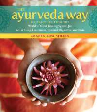 The Ayurveda Way : 108 Practices from the Worlds Oldest Healing System for Better Sleep, Less Stress, Optimal Digestion, and More