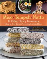 Miso, Tempeh, Natto & Other Tasty Ferments : A Step-by-Step Guide to Fermenting Grains and Beans