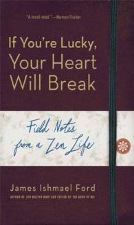 If You're Lucky, Your Heart Will Break : Field Notes from a Zen Life