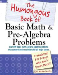 The Humongous Book of Basic Math & Pre-Algebra Problems : Translated for People Who Don't Speak Math