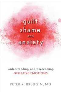 Guilt, Shame, and Anxiety : Understanding and Overcoming Negative Emotions