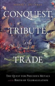 Conquest, Tribute, and Trade : The Quest for Precious Metals and the Birth of Globalization