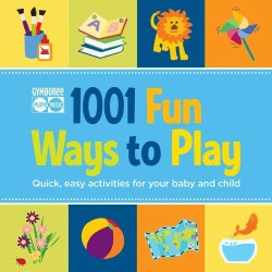 1001 Fun Ways to Play : Quick, Easy Activities for Your Baby and Child