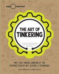 The Art of Tinkering : Meet 150 Makers Working at the Intersection of Art, Science & Technology