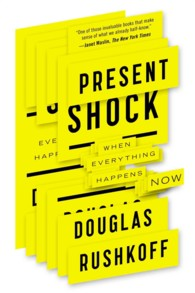 Present Shock : When Everything Happens Now (Reprint)
