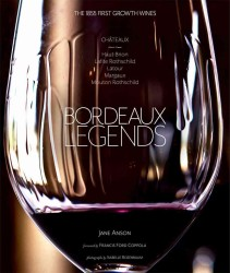 Bordeaux Legends : The 1855 First Growth Wines- Haut-Brion, Lafite Rothschild, Latour, Margaux and Mouton Rothschild