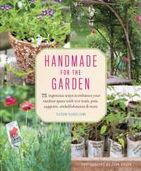Handmade for the Garden : 75 Ingenious Ways to Enhance Your Outdoor Space with DIY Tools, Pots, Supports, Embellishments and More