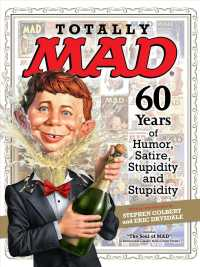 Totally Mad : 60 Years of Humor, Satire, Stupidity and Stupidity