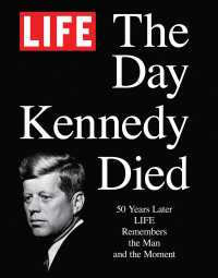 The Day Kennedy Died : 50 Years Later: Life Remembers the Man and the Moment (PCK HAR/PA)