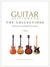 Guitar Aficionado the Collections : The Most Famous, Rare, and Valuable Guitars in the World