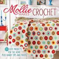 Mollie Makes Crochet : 20+ Cute Projects for the Home Plus Handy Tips and Tricks