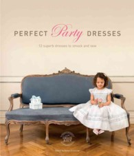 Perfect Party Dresses : 12 Superb Dresses to Smock and Sew