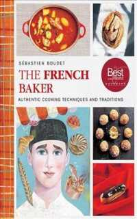 The French Baker : Authentic Recipes for Traditional Breads, Desserts, and Dinners