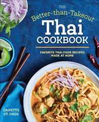 The Better-Than-Takeout Thai Cookbook : Favorite Thai Food Recipes Made at Home