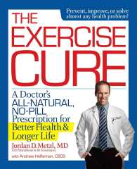 The Exercise Cure : A Doctor's All-Natural, No-Pill Prescription for Better Health & Longer Life