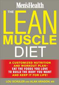 The Lean Muscle Diet : A Customized Nutrition and Workout Plan--Eat the Foods You Love to Build the Body You Want and Keep It for Life!