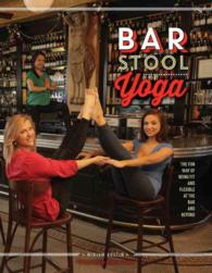 Bar Stool Yoga : The Fun Way of Being Fit and Flexible at the Bar and Beyond