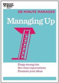 Managing Up : Forge Strong Ties, Set Clear Expectations, Promote Your Ideas (20 Minute Manager)