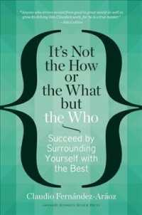 It's Not the How or the What but the Who : Succeed by Surrounding Yourself with the Best
