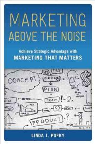 Marketing above the Noise : Achieve Strategic Advantage with Marketing That Matters