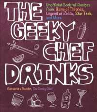 The Geeky Chef Drinks : Unofficial Cocktail Recipes from Game of Thrones, Legend of Zelda, Star Trek, and More (Geeky Chef)