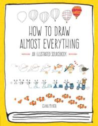 How to Draw Almost Everything : An Illustrated Sourcebook (ILL)