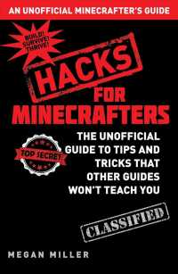 Minecraft Hacks : The Unofficial Guide to Tips and Tricks That Other Guides Won't Teach You