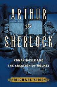 Arthur and Sherlock : Conan Doyle and the Creation of Holmes