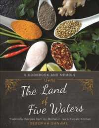 The Land of Five Waters : Traditional Recipes from My Mother-in-law's Punjabi Kitchen