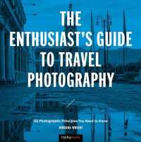 The Enthusiast's Guide to Travel Photography : 55 Photographic Principles You Need to Know