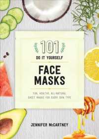 101 Do It Yourself Face Masks : Fun, Healthy, All-natural Sheet Masks for Every Skin Type
