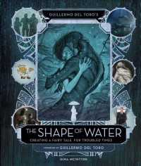 Guillermo Del Toro's the Shape of Water : Creating a Fairy Tale for Troubled Times (Deluxe)